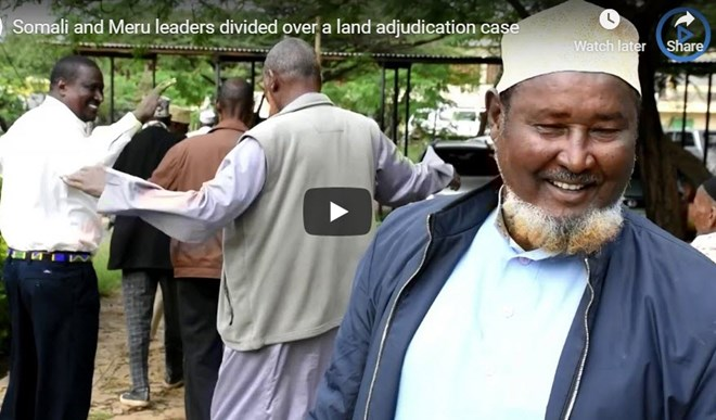 Somali and Meru leaders divided over a land adjudication case